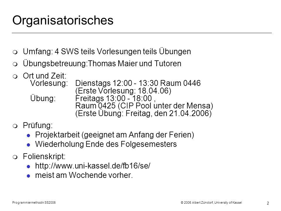 Programmiermethodik SS2006 © 2005 Albert Zündorf, University of Kassel 2 Organisatorisches m Umfang: 4 SWS teils Vorlesungen teils Übungen m Übungsbet