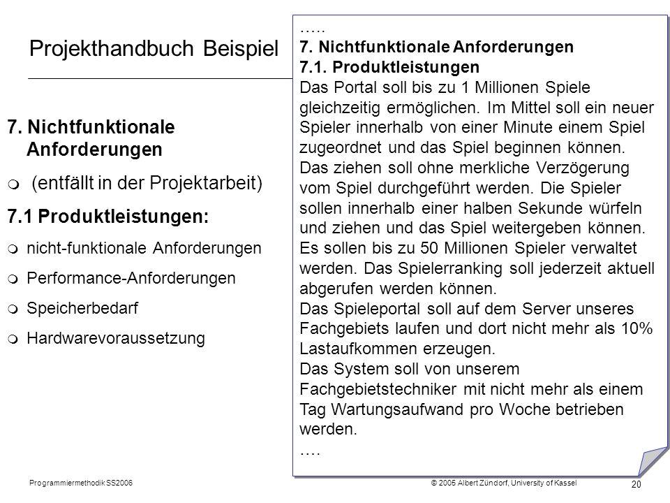 Programmiermethodik SS2006 © 2005 Albert Zündorf, University of Kassel 20 Projekthandbuch Beispiel 7. Nichtfunktionale Anforderungen m (entfällt in de