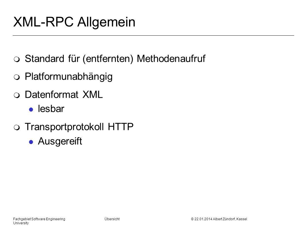 Fachgebiet Software Engineering Übersicht © 22.01.2014 Albert Zündorf, Kassel University XML-RPC Allgemein m Standard für (entfernten) Methodenaufruf