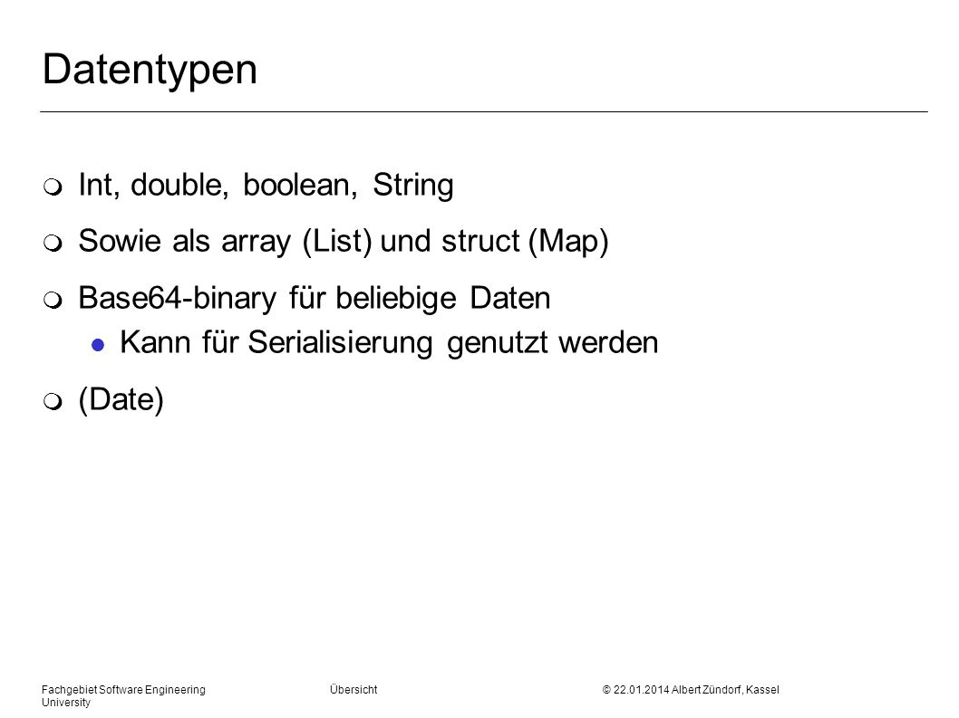 Fachgebiet Software Engineering Übersicht © 22.01.2014 Albert Zündorf, Kassel University Datentypen m Int, double, boolean, String m Sowie als array (