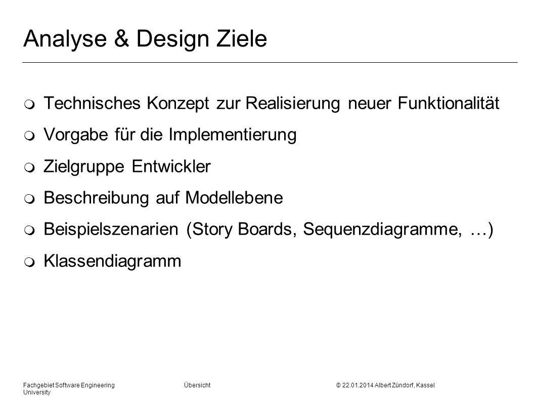 Fachgebiet Software Engineering Übersicht © 22.01.2014 Albert Zündorf, Kassel University Analyse & Design Ziele m Technisches Konzept zur Realisierung