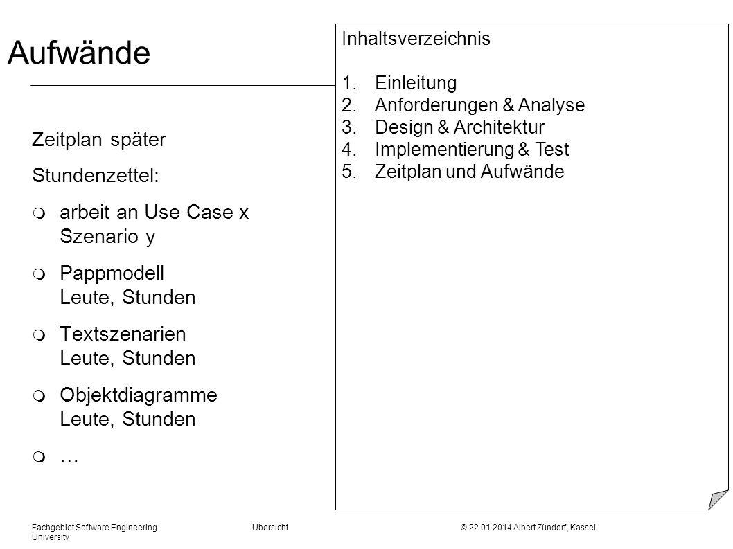 Fachgebiet Software Engineering Übersicht © 22.01.2014 Albert Zündorf, Kassel University Aufwände Zeitplan später Stundenzettel: m arbeit an Use Case