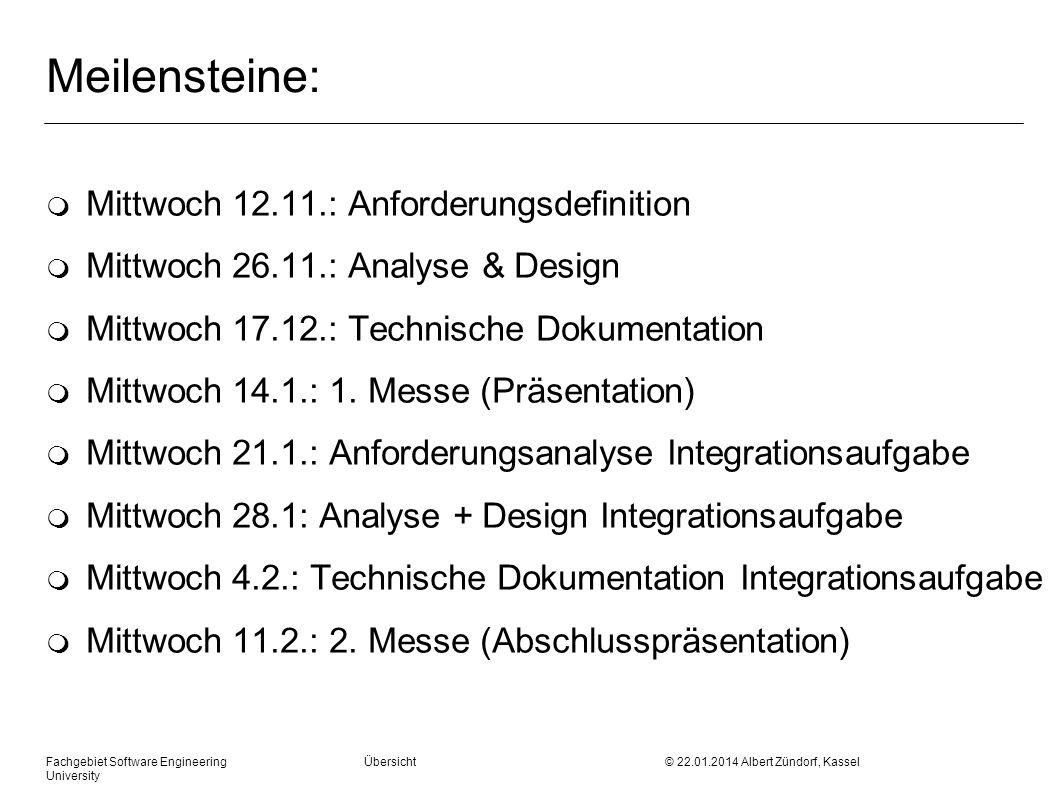 Fachgebiet Software Engineering Übersicht © 22.01.2014 Albert Zündorf, Kassel University Meilensteine: m Mittwoch 12.11.: Anforderungsdefinition m Mit