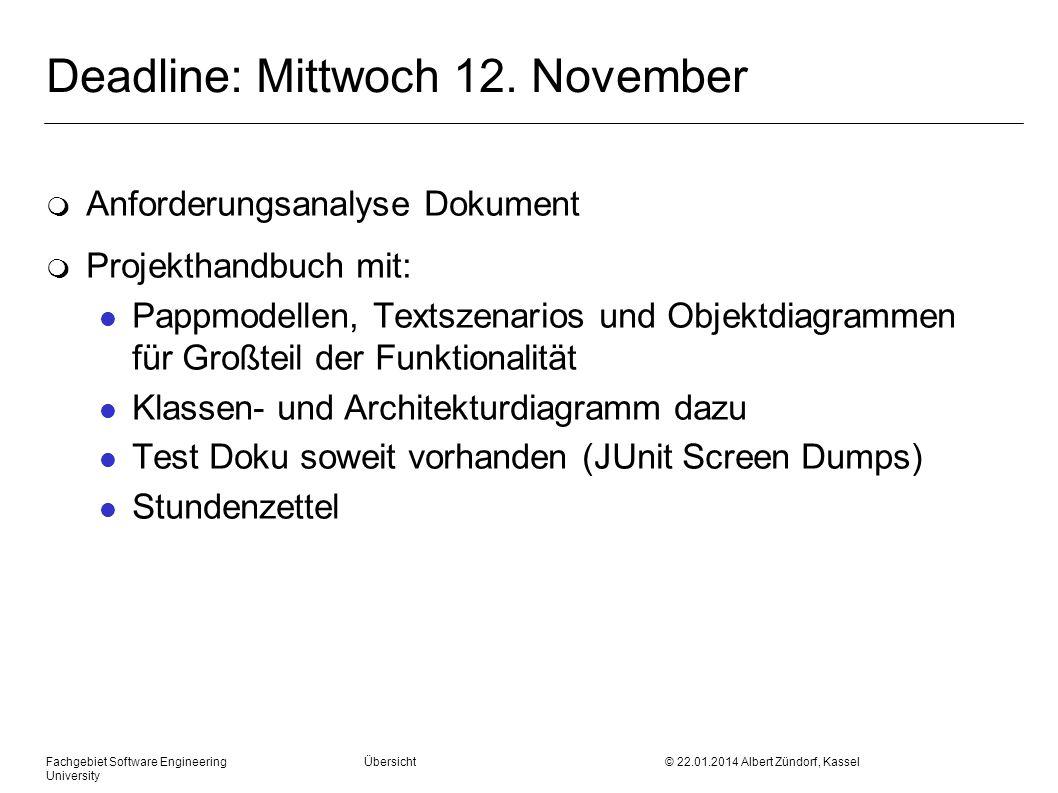 Fachgebiet Software Engineering Übersicht © 22.01.2014 Albert Zündorf, Kassel University Deadline: Mittwoch 12. November m Anforderungsanalyse Dokumen