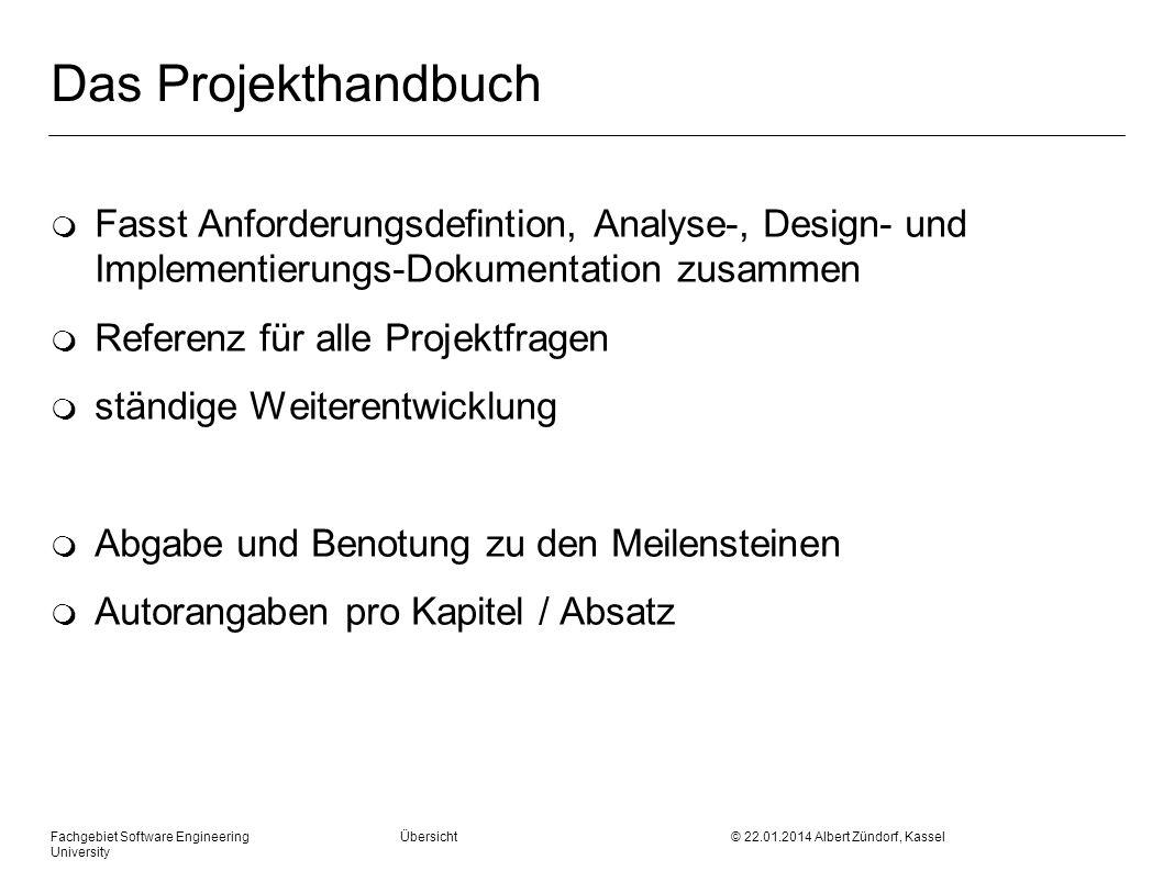 Fachgebiet Software Engineering Übersicht © 22.01.2014 Albert Zündorf, Kassel University Das Projekthandbuch m Fasst Anforderungsdefintion, Analyse-,
