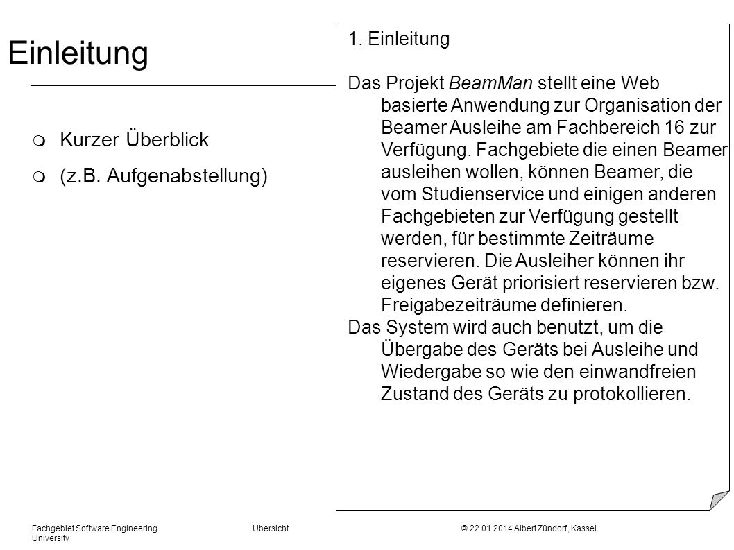 Fachgebiet Software Engineering Übersicht © 22.01.2014 Albert Zündorf, Kassel University Einleitung m Kurzer Überblick m (z.B. Aufgenabstellung) 1. Ei