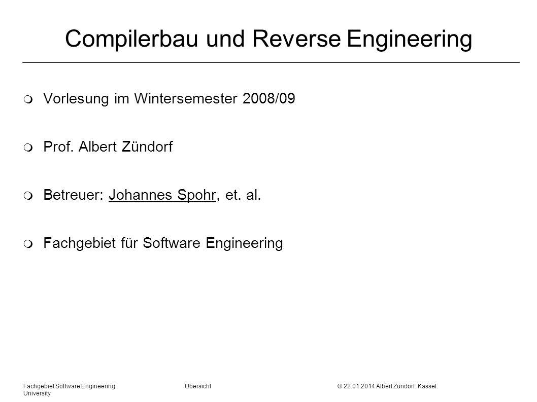 Fachgebiet Software Engineering Übersicht © 22.01.2014 Albert Zündorf, Kassel University Compilerbau und Reverse Engineering m Vorlesung im Wintersemester 2008/09 m Prof.