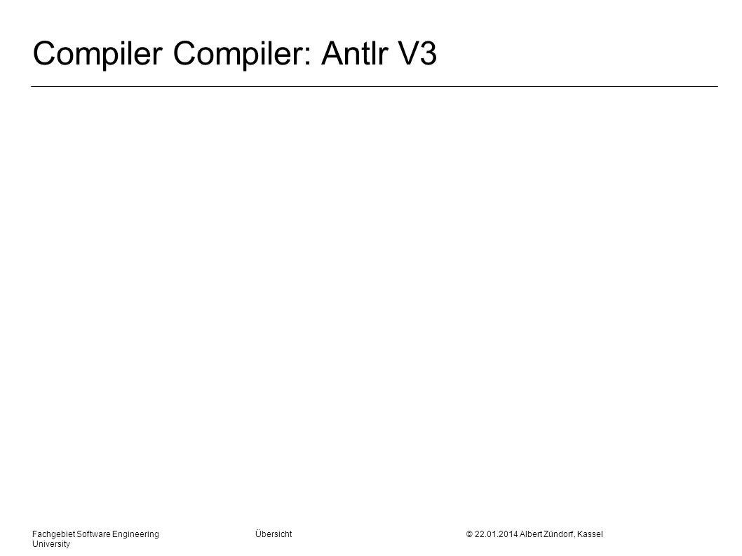 Fachgebiet Software Engineering Übersicht © 22.01.2014 Albert Zündorf, Kassel University Compiler Compiler: Antlr V3