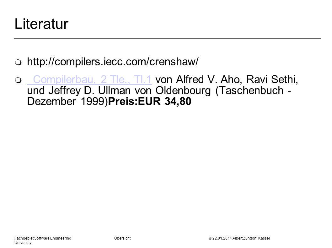 Fachgebiet Software Engineering Übersicht © 22.01.2014 Albert Zündorf, Kassel University Literatur m http://compilers.iecc.com/crenshaw/ m Compilerbau, 2 Tle., Tl.1 von Alfred V.