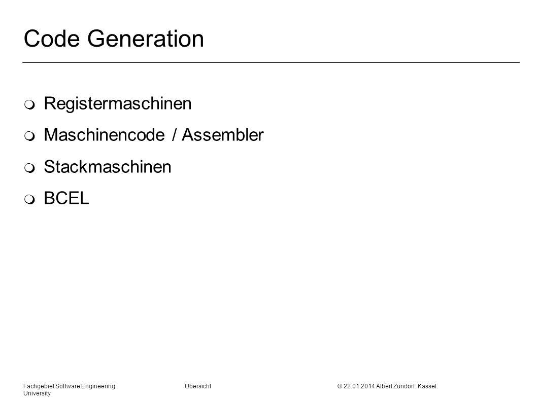 Fachgebiet Software Engineering Übersicht © 22.01.2014 Albert Zündorf, Kassel University Code Generation m Registermaschinen m Maschinencode / Assembler m Stackmaschinen m BCEL