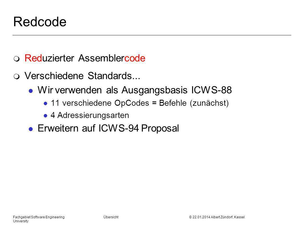 Fachgebiet Software Engineering Übersicht © 22.01.2014 Albert Zündorf, Kassel University Redcode m Reduzierter Assemblercode m Verschiedene Standards...