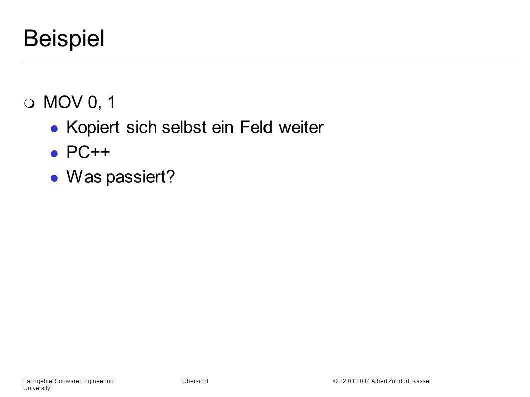 Fachgebiet Software Engineering Übersicht © 22.01.2014 Albert Zündorf, Kassel University Beispiel m MOV 0, 1 l Kopiert sich selbst ein Feld weiter l PC++ l Was passiert