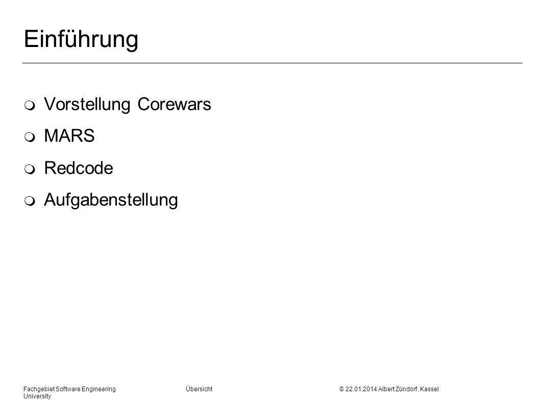 Fachgebiet Software Engineering Übersicht © 22.01.2014 Albert Zündorf, Kassel University Einführung m Vorstellung Corewars m MARS m Redcode m Aufgabenstellung