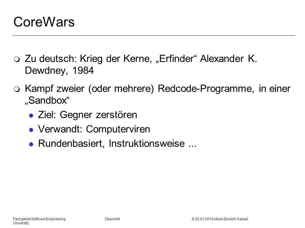 Fachgebiet Software Engineering Übersicht © 22.01.2014 Albert Zündorf, Kassel University CoreWars m Zu deutsch: Krieg der Kerne, Erfinder Alexander K.