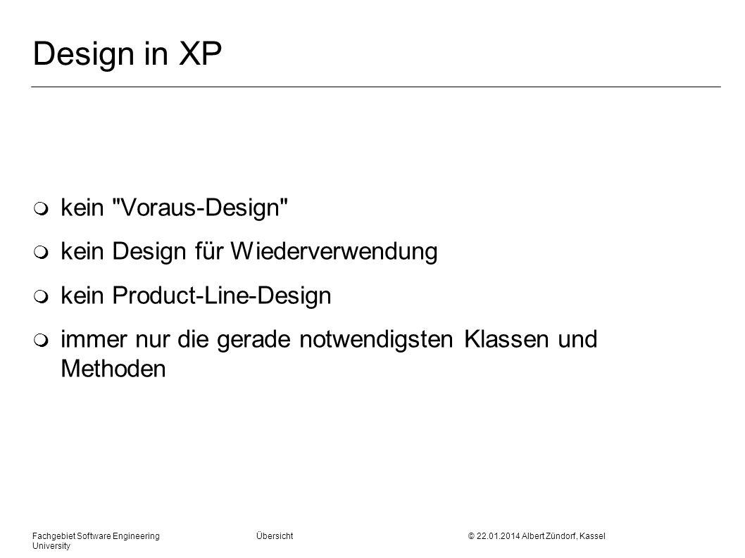Fachgebiet Software Engineering Übersicht © 22.01.2014 Albert Zündorf, Kassel University Design in XP m kein
