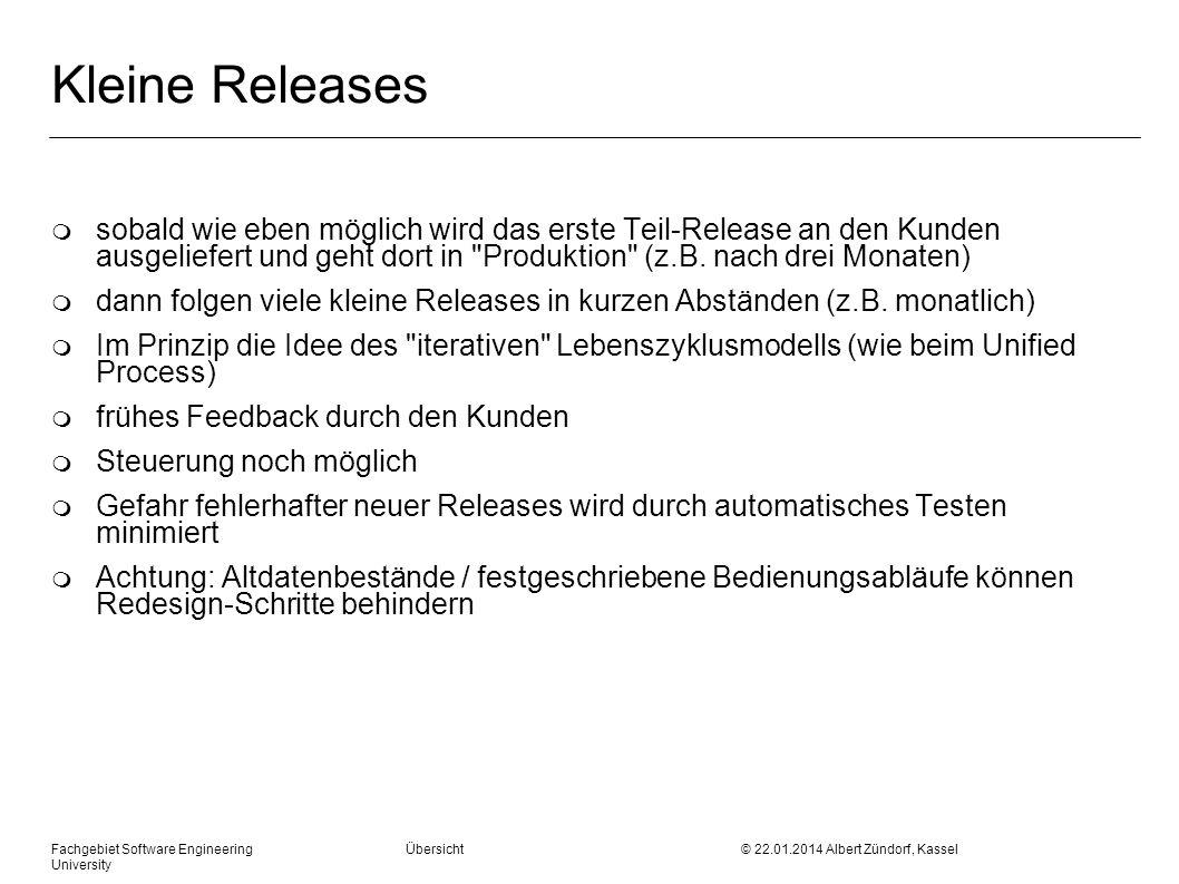 Fachgebiet Software Engineering Übersicht © 22.01.2014 Albert Zündorf, Kassel University Kleine Releases m sobald wie eben möglich wird das erste Teil