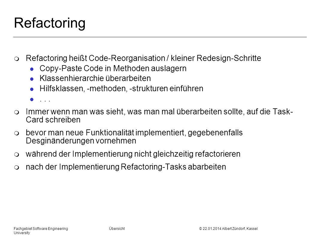 Fachgebiet Software Engineering Übersicht © 22.01.2014 Albert Zündorf, Kassel University Refactoring m Refactoring heißt Code-Reorganisation / kleiner