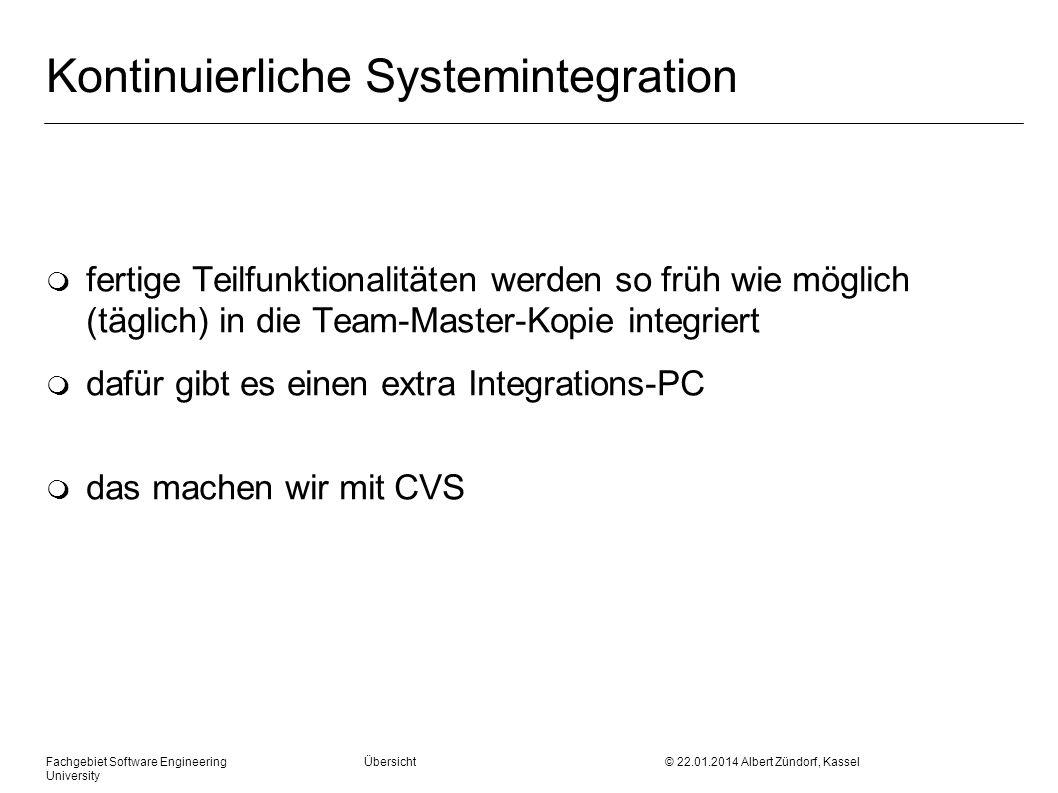 Fachgebiet Software Engineering Übersicht © 22.01.2014 Albert Zündorf, Kassel University Kontinuierliche Systemintegration m fertige Teilfunktionalitä