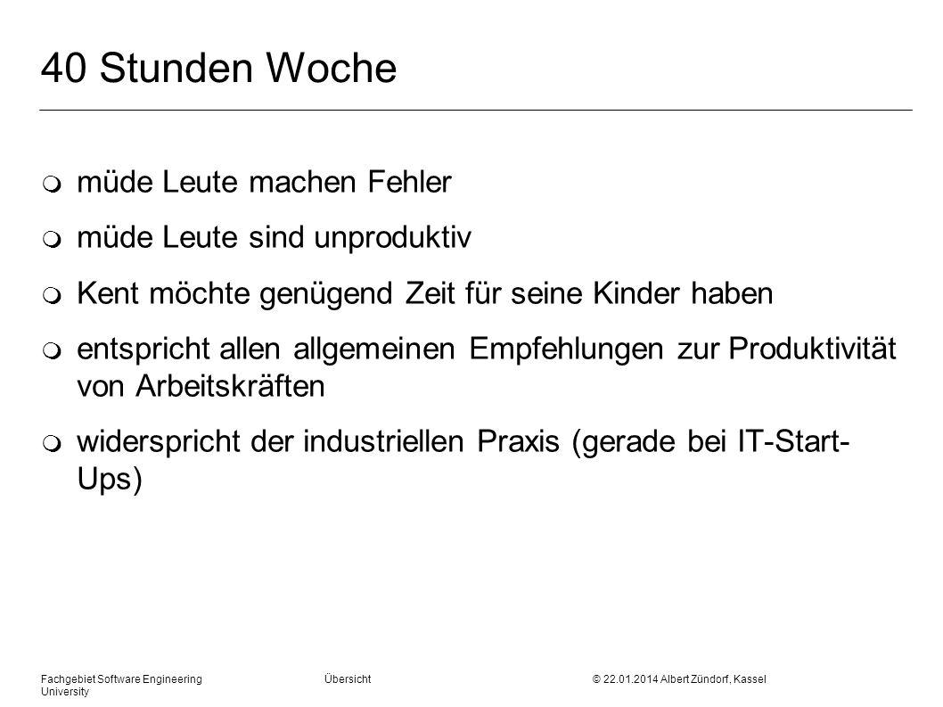 Fachgebiet Software Engineering Übersicht © 22.01.2014 Albert Zündorf, Kassel University 40 Stunden Woche m müde Leute machen Fehler m müde Leute sind
