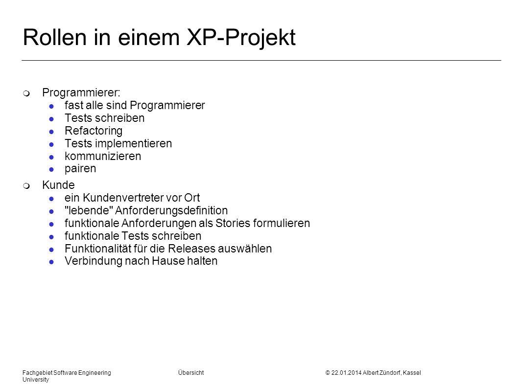 Fachgebiet Software Engineering Übersicht © 22.01.2014 Albert Zündorf, Kassel University Rollen in einem XP-Projekt m Programmierer: l fast alle sind