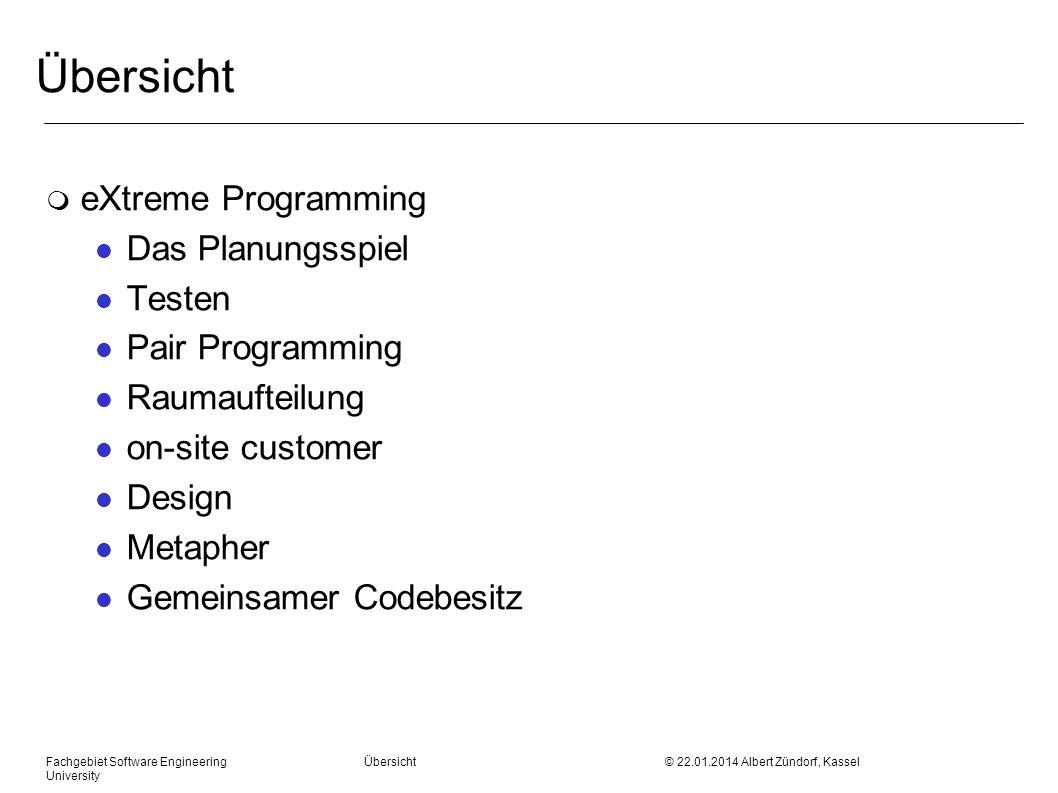 Fachgebiet Software Engineering Übersicht © 22.01.2014 Albert Zündorf, Kassel University Übersicht m eXtreme Programming l Das Planungsspiel l Testen