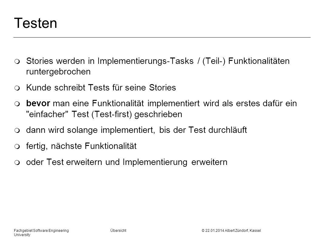 Fachgebiet Software Engineering Übersicht © 22.01.2014 Albert Zündorf, Kassel University Testen m Stories werden in Implementierungs-Tasks / (Teil-) F