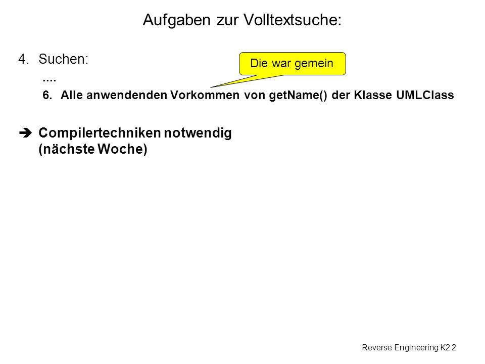 Reverse Engineering K2 2 Aufgaben zur Volltextsuche: 4.Suchen:....