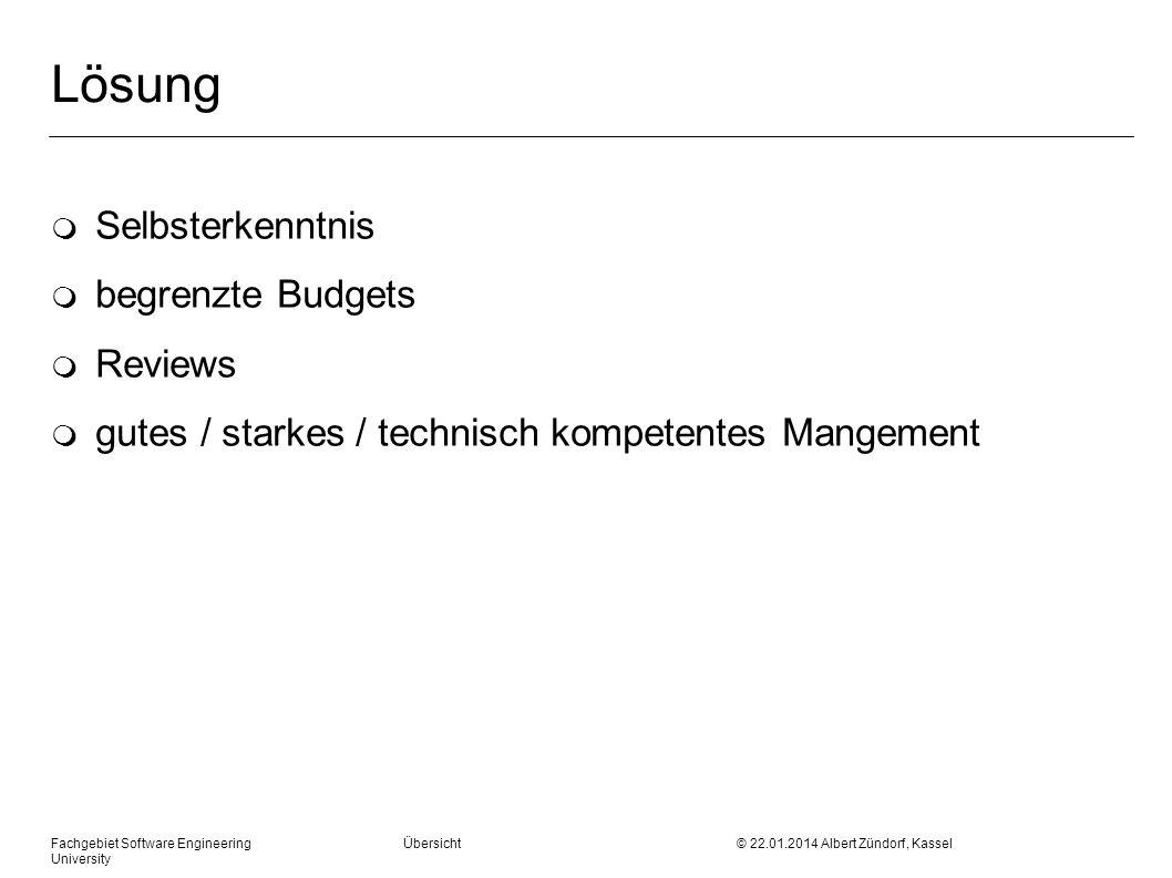 Fachgebiet Software Engineering Übersicht © 22.01.2014 Albert Zündorf, Kassel University Lösung m Selbsterkenntnis m begrenzte Budgets m Reviews m gut