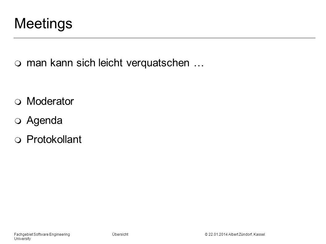 Fachgebiet Software Engineering Übersicht © 22.01.2014 Albert Zündorf, Kassel University Meetings m man kann sich leicht verquatschen … m Moderator m