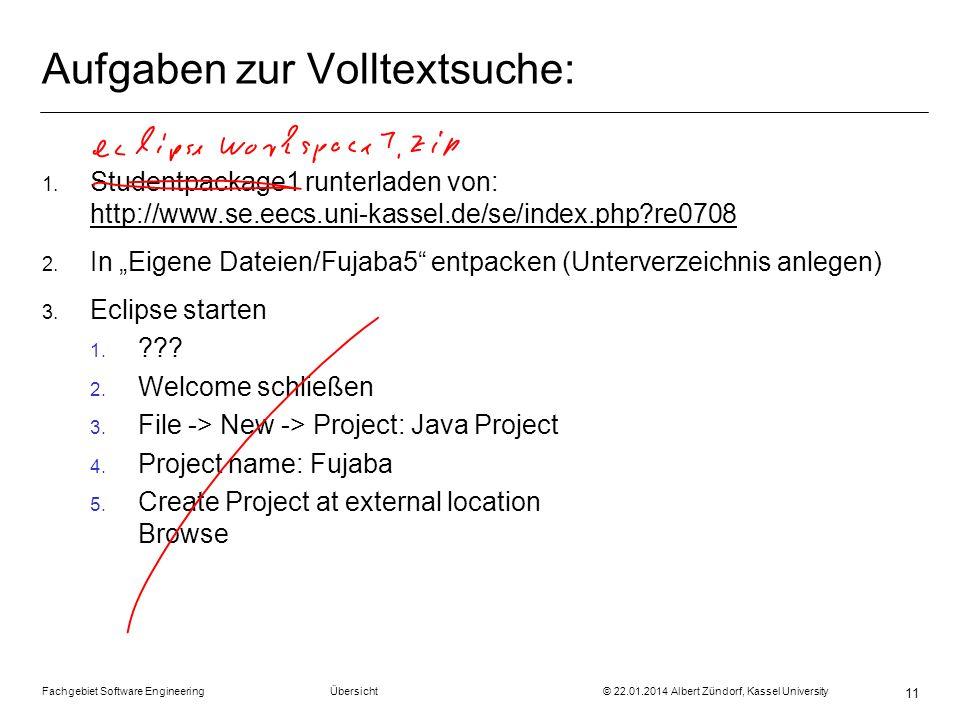 Fachgebiet Software Engineering Übersicht © 22.01.2014 Albert Zündorf, Kassel University 11 Aufgaben zur Volltextsuche: 1. Studentpackage1 runterladen
