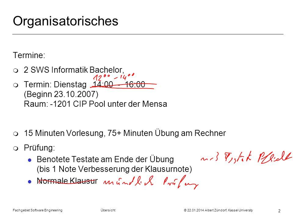 Fachgebiet Software Engineering Übersicht © 22.01.2014 Albert Zündorf, Kassel University 2 Organisatorisches Termine: m 2 SWS Informatik Bachelor, m T