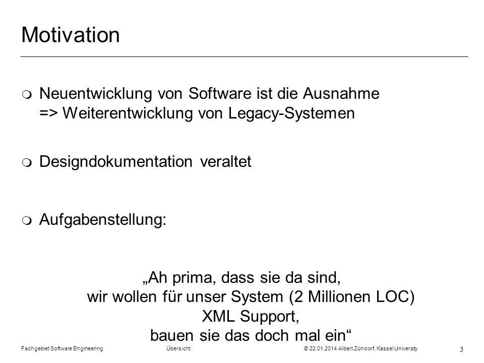 Fachgebiet Software Engineering Übersicht © 22.01.2014 Albert Zündorf, Kassel University 3 Motivation m Neuentwicklung von Software ist die Ausnahme =
