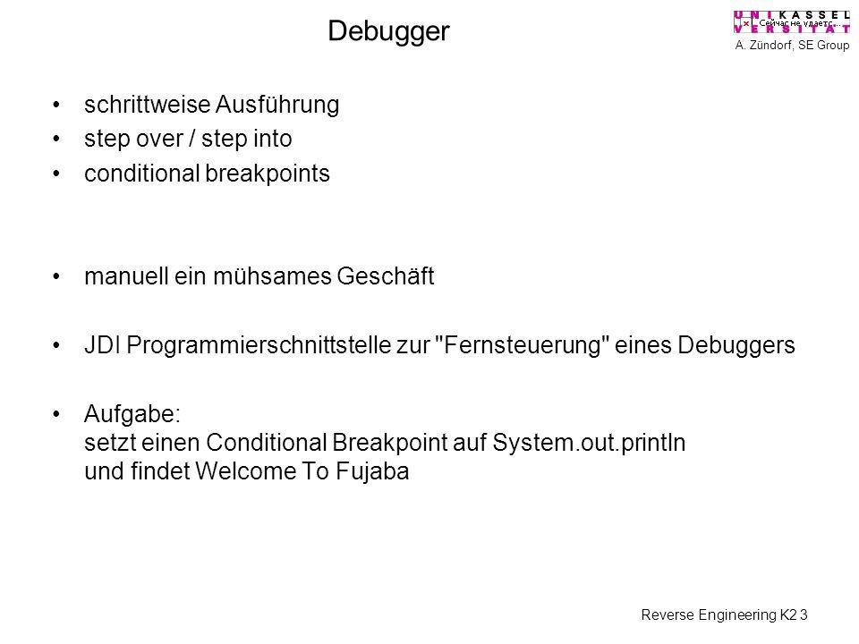 A. Zündorf, SE Group Reverse Engineering K2 3 Debugger schrittweise Ausführung step over / step into conditional breakpoints manuell ein mühsames Gesc