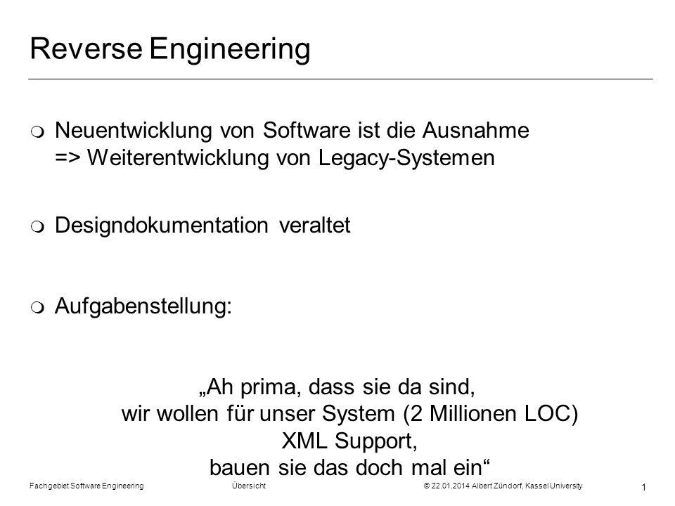 Fachgebiet Software Engineering Übersicht © 22.01.2014 Albert Zündorf, Kassel University 1 Reverse Engineering m Neuentwicklung von Software ist die A