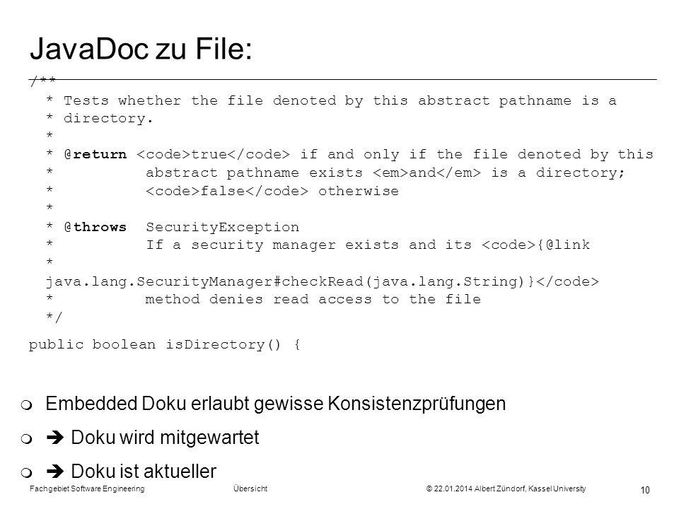Fachgebiet Software Engineering Übersicht © 22.01.2014 Albert Zündorf, Kassel University 10 JavaDoc zu File: /** * Tests whether the file denoted by t