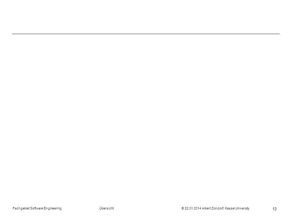 Fachgebiet Software Engineering Übersicht © 22.01.2014 Albert Zündorf, Kassel University 13