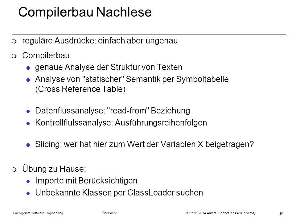 Fachgebiet Software Engineering Übersicht © 22.01.2014 Albert Zündorf, Kassel University 15 Compilerbau Nachlese m reguläre Ausdrücke: einfach aber un