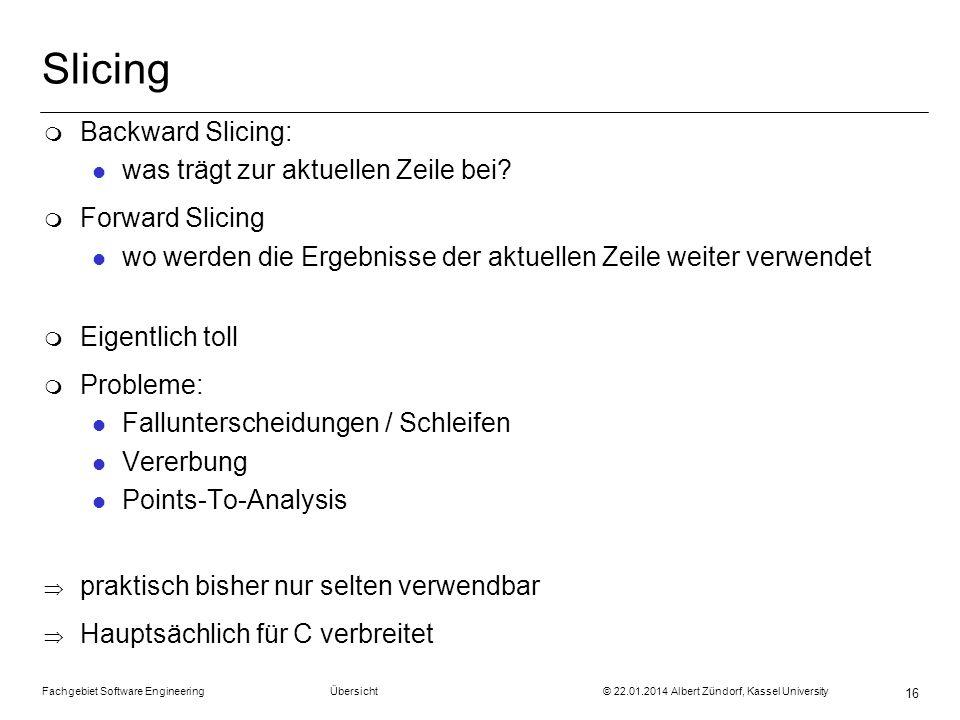 Fachgebiet Software Engineering Übersicht © 22.01.2014 Albert Zündorf, Kassel University 16 Slicing m Backward Slicing: l was trägt zur aktuellen Zeil