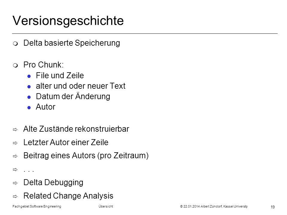 Fachgebiet Software Engineering Übersicht © 22.01.2014 Albert Zündorf, Kassel University 19 Versionsgeschichte m Delta basierte Speicherung m Pro Chun