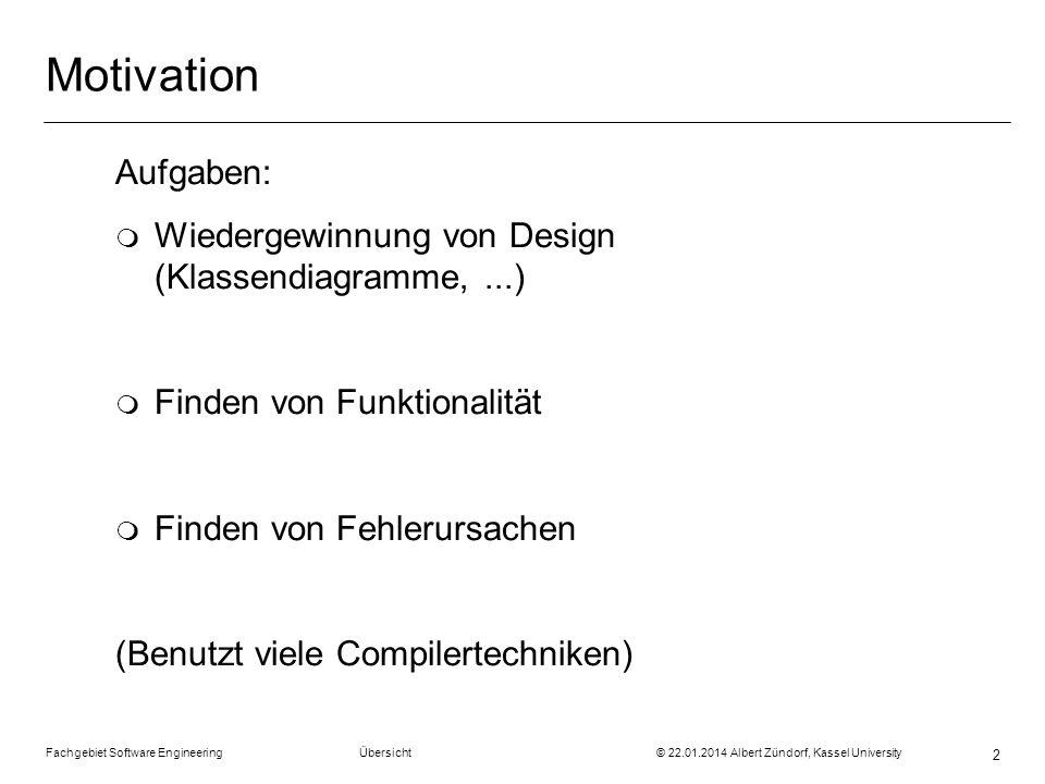 Fachgebiet Software Engineering Übersicht © 22.01.2014 Albert Zündorf, Kassel University 2 Motivation Aufgaben: m Wiedergewinnung von Design (Klassend