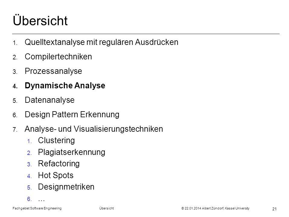 Fachgebiet Software Engineering Übersicht © 22.01.2014 Albert Zündorf, Kassel University 21 Übersicht 1. Quelltextanalyse mit regulären Ausdrücken 2.