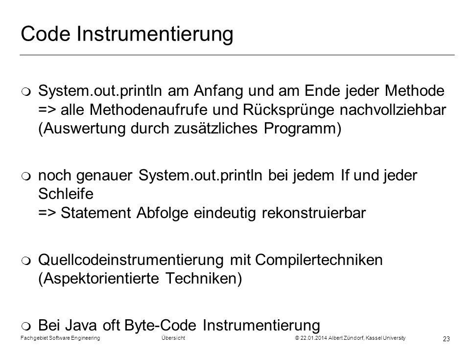Fachgebiet Software Engineering Übersicht © 22.01.2014 Albert Zündorf, Kassel University 23 Code Instrumentierung m System.out.println am Anfang und a