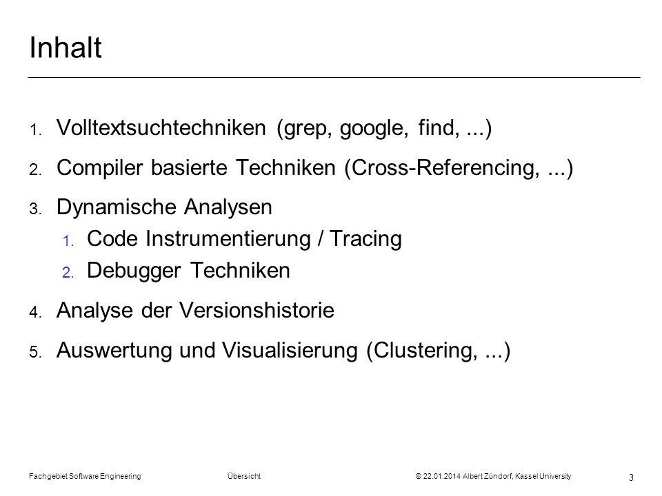 Fachgebiet Software Engineering Übersicht © 22.01.2014 Albert Zündorf, Kassel University 3 Inhalt 1. Volltextsuchtechniken (grep, google, find,...) 2.