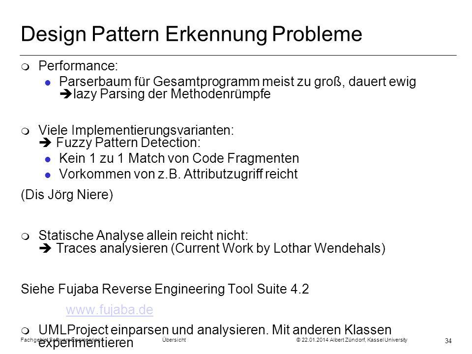 Fachgebiet Software Engineering Übersicht © 22.01.2014 Albert Zündorf, Kassel University 34 Design Pattern Erkennung Probleme m Performance: l Parserb