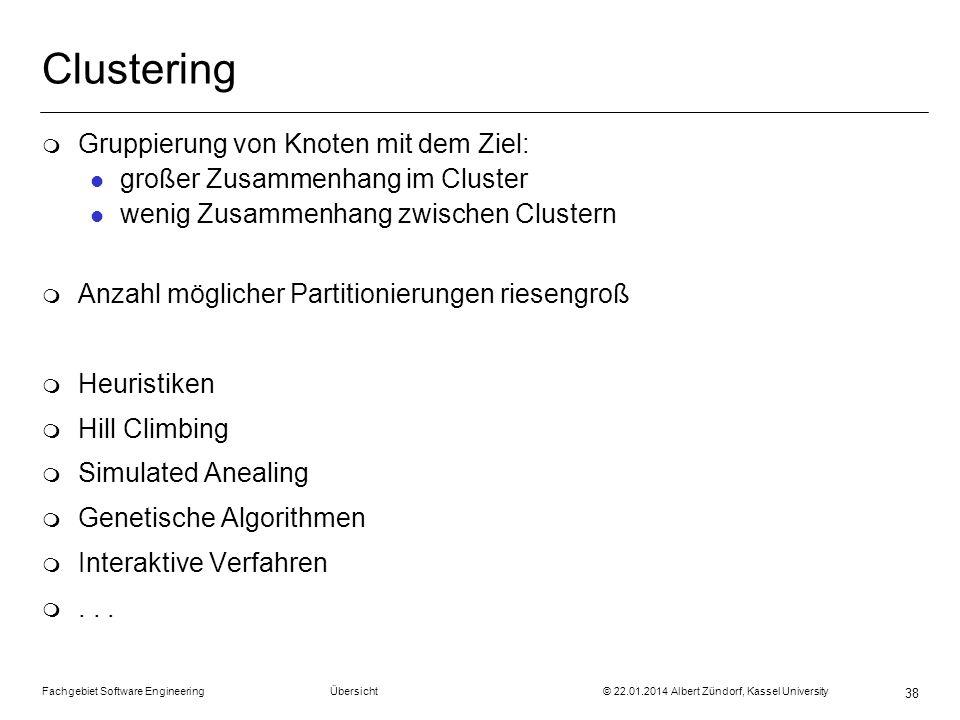 Fachgebiet Software Engineering Übersicht © 22.01.2014 Albert Zündorf, Kassel University 38 Clustering m Gruppierung von Knoten mit dem Ziel: l großer