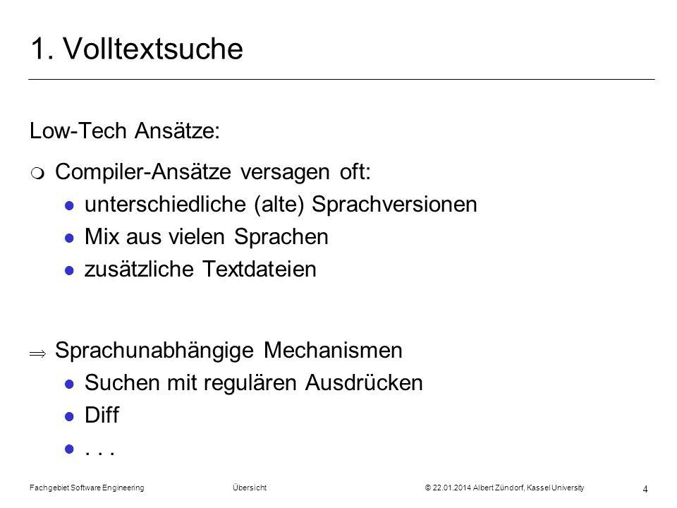 Fachgebiet Software Engineering Übersicht © 22.01.2014 Albert Zündorf, Kassel University 4 1. Volltextsuche Low-Tech Ansätze: m Compiler-Ansätze versa