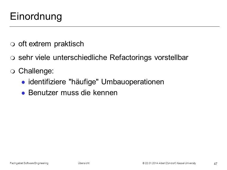 Fachgebiet Software Engineering Übersicht © 22.01.2014 Albert Zündorf, Kassel University 47 Einordnung m oft extrem praktisch m sehr viele unterschied