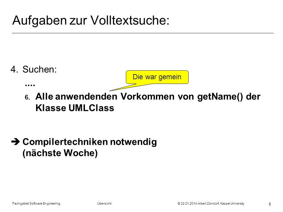 Fachgebiet Software Engineering Übersicht © 22.01.2014 Albert Zündorf, Kassel University 8 Aufgaben zur Volltextsuche: 4.Suchen:.... 6. Alle anwendend