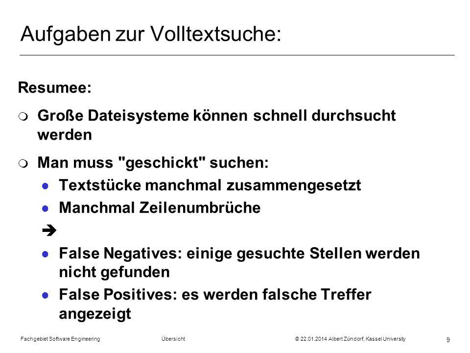 Fachgebiet Software Engineering Übersicht © 22.01.2014 Albert Zündorf, Kassel University 9 Aufgaben zur Volltextsuche: Resumee: m Große Dateisysteme k