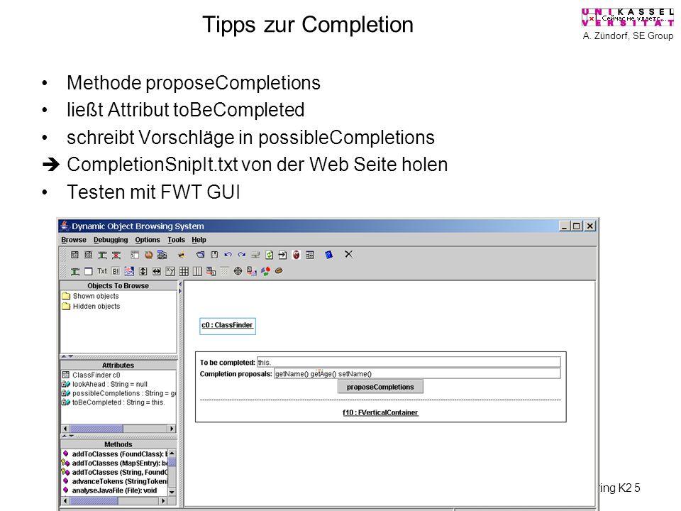 A. Zündorf, SE Group Reverse Engineering K2 5 Tipps zur Completion Methode proposeCompletions ließt Attribut toBeCompleted schreibt Vorschläge in poss